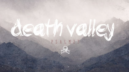 Death Valley: Psalm 23
