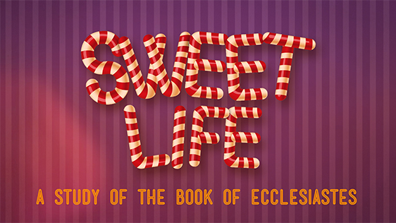 Sweet Life: A Study of the Book of Ecclesiastes