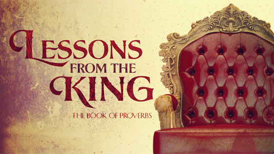Lessons from the King (The Book of Proverbs)
