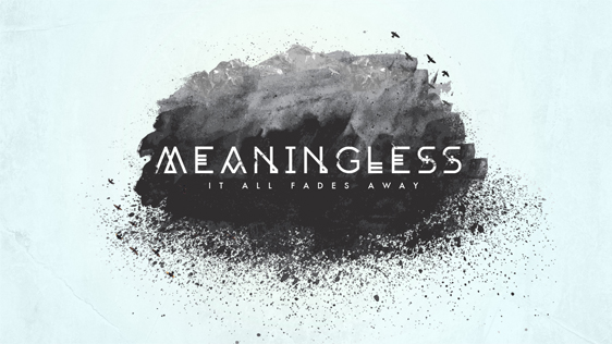 Meaningless (The Book of Ecclesiastes)