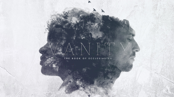 Vanity: The Book of Ecclesiastes