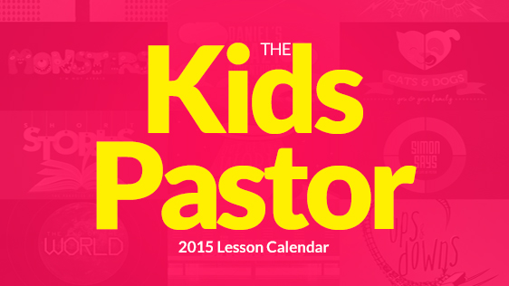 2015 Kids Pastor – Lessons and Media