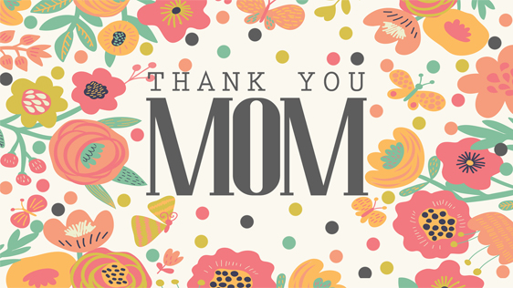 Mother's Day – Thank You Mom