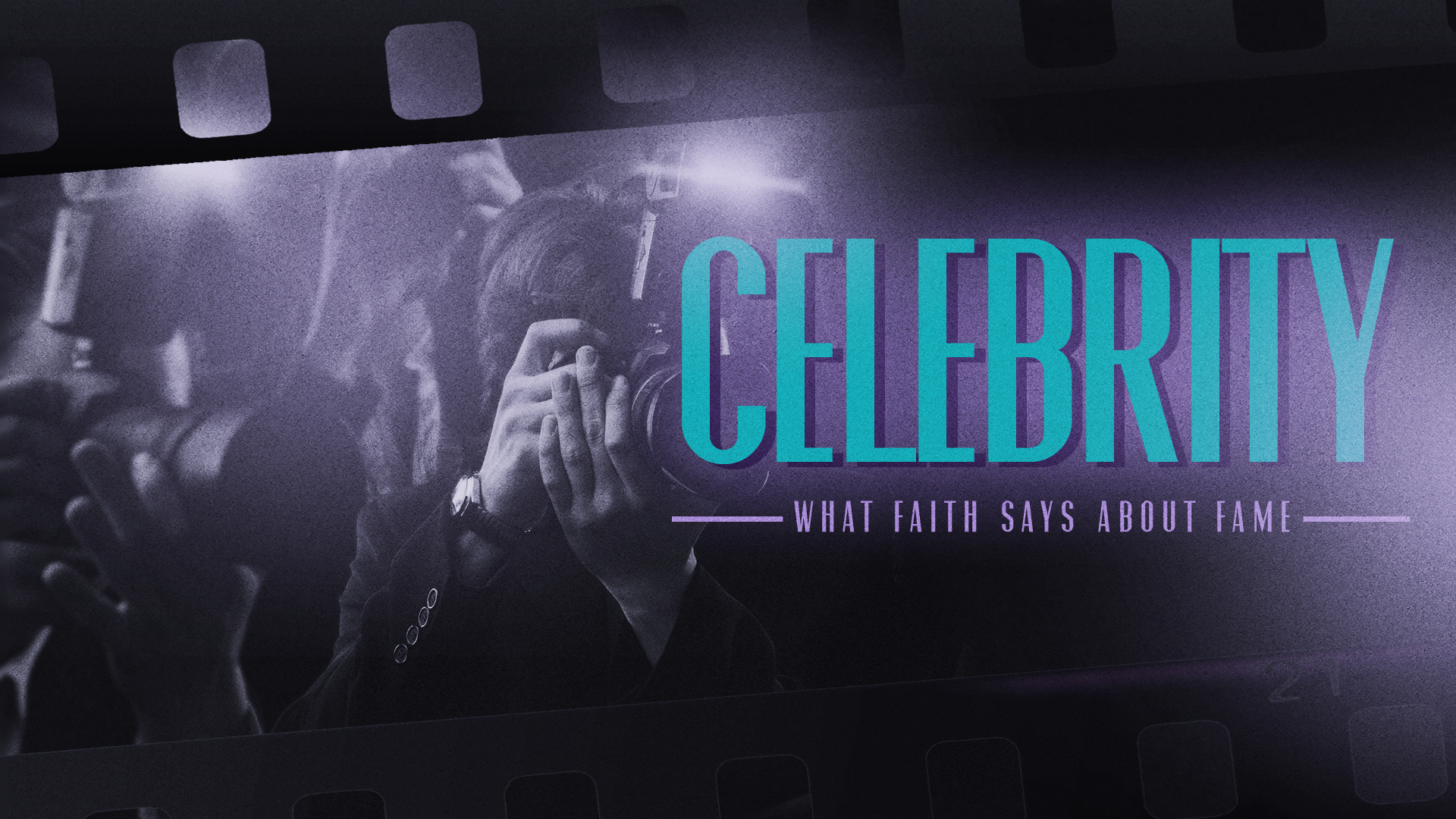 Celebrity: What Faith Says About Fame