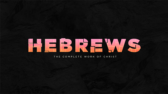 Hebrews: The Complete Work of Christ