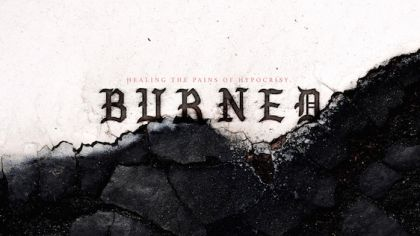 Burned: Healing the Pains of Hypocrisy