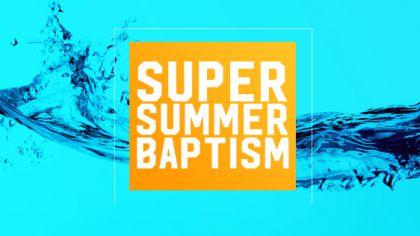 Super Summer Baptism