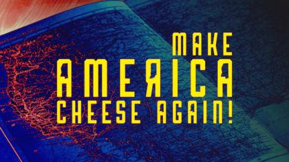 Make America Cheese Again
