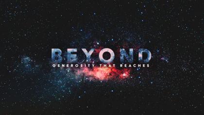 Beyond: Generosity That Reaches