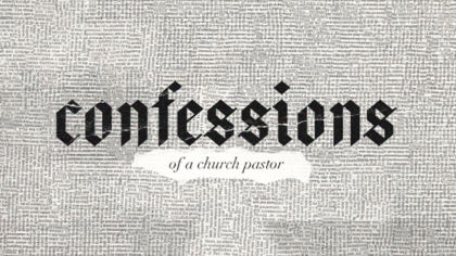Confessions of a Church Pastor