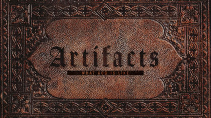 Artifacts: What God is Like