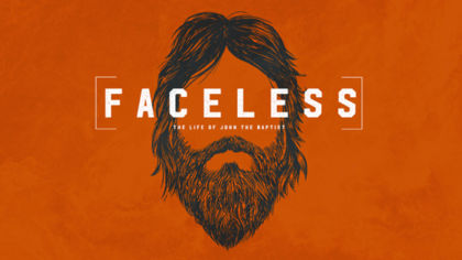 Faceless: The Life of John the Baptist