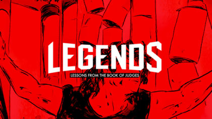 Legends: Learning Lessons From The Book of Judges