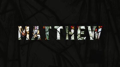 Matthew: Part 1 (8 Weeks)