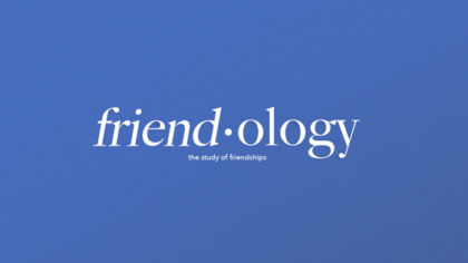 Friend-ology: The Study of Friendships