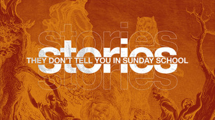 Stories They Don't Tell You in Sunday School