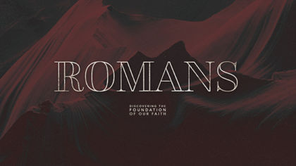 Romans: Discovering the Foundation of Our Faith