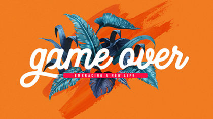 Game Over: Embracing A New Life