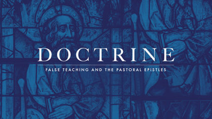 Doctrine: The Pastoral Epistles