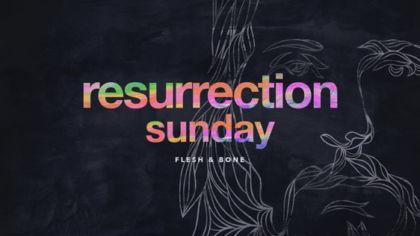 Resurrection Sunday: Flesh and Bone