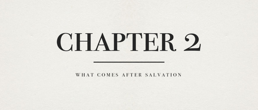 Chapter 2: What Comes After Salvation