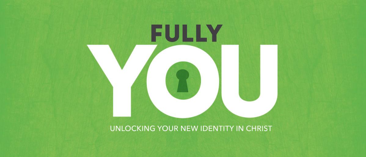 Fully You – Sermon Series on Identity