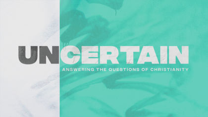 Uncertain: Answering the Questions of Christianity