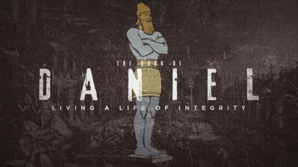 Daniel: Living a Life of Integrity