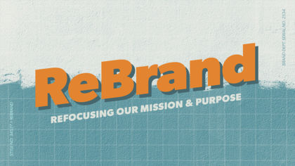 ReBrand: Refocusing Our Mission and Purpose