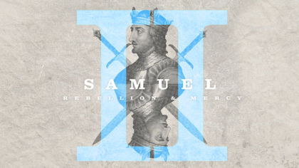 2 Samuel: Rebellion and Mercy