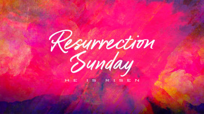 Resurrection Sunday: He Is Risen