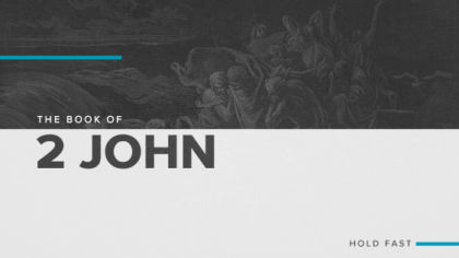 The Book of 2 John: Hold Fast