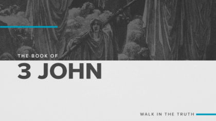 The Book of 3 John: Walk In The Truth
