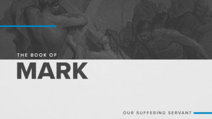 The Book of Mark: Our Suffering Servant
