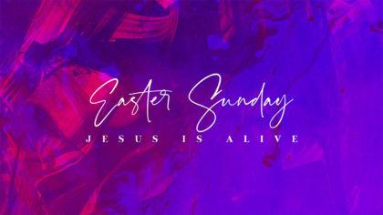 Easter Sunday: Jesus Is Alive