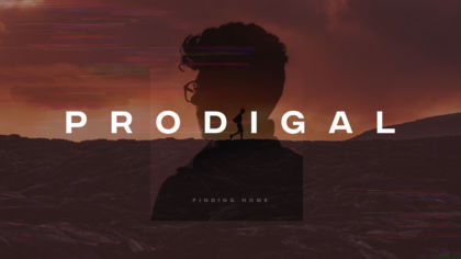 Prodigal: Finding Home