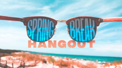 Spring Break Hangout