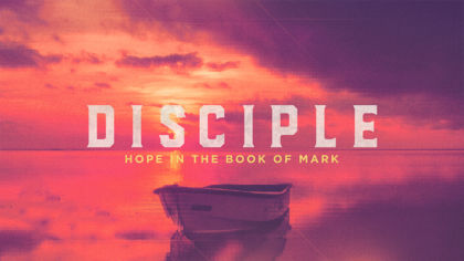 Disciple: Hope in the Book of Mark