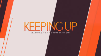 Keeping Up: Learning To Be Content In Life