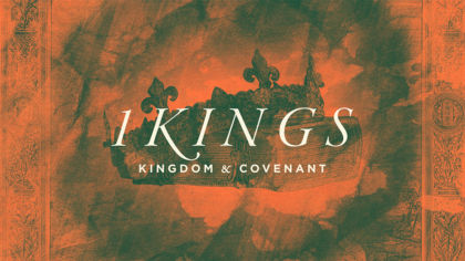 1 Kings: Kingdom & Covenant