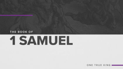 The Book of 1 Samuel: One True King
