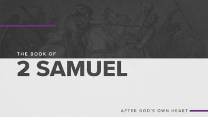 The Book of 2 Samuel: After God's Own Heart