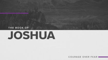 The Book of Joshua: Courage Over Fear