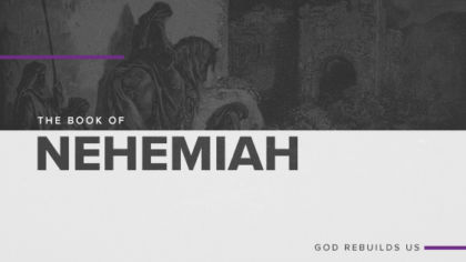 The Book of Nehemiah: God Rebuilds Us