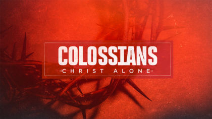Colossians: Christ Alone