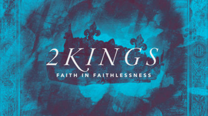 2 Kings: Faith In Faithlessness