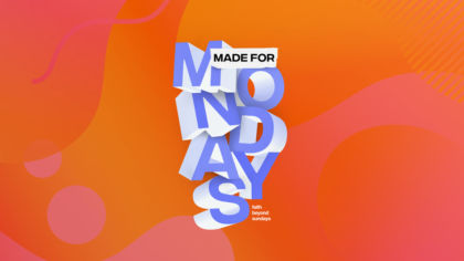Made For Mondays: Faith Beyond Sundays