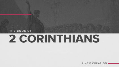 The Book of 2 Corinthians: A New Creation
