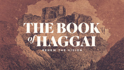 The Book of Haggai: Renew The Vision
