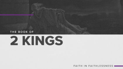 The Book of 2 Kings: Faith In Faithlessness